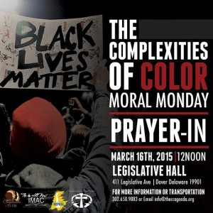 """March 16, Noon – Join the Complexities of Color Agenda's """"Moral Monday Prayer-In"""" at Legislative Hall in Dover DE. The death penalty repeal bill is but one of a number of important issues being raised at this exciting event. For Transportation call 302- 658-9883"""